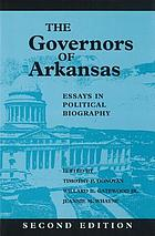 The governors of Arkansas : essays in political biography The Governors of Arkansas : essays in political biography