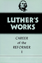 Luther's works : career of the reformer:I