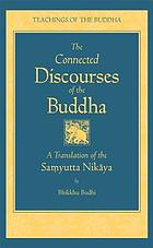 The connected discourses of the Buddha : a translation of the Saṃyutta Nikāya ; translated from the Pāli by Bhikkhu Bodhi