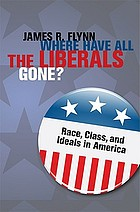 Where have all the liberals gone? : race, class, and ideals in America