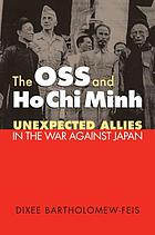 The OSS and Ho Chi Minh : unexpected allies in the war against Japan