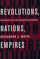 Revolutions, nations, empires : conceptual limits and theoretical possibilities