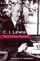 C.I. Lewis : the last great pragmatist
