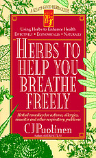 Herbs to help you breathe freely : herbal remedies for asthma, allergies, sinusitis, and other respiratory problems