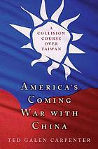 America's coming war with China : a collision course over Taiwan