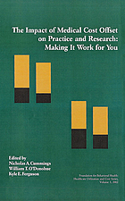 The impact of medical cost offset on practice and research : making it work for you : a report of the First Reno Conference on Medical Cost Offset ; editors, Nicholas A. Cummings, William T. O'Donohue, Kyle E. Ferguson
