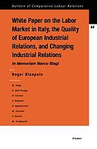 White paper on the labor market in Italy, the quality of European industrial relations, and changing industrial relations : in memoriam Marco Biagi