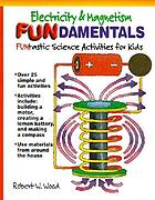 Electricity and magnetism fundamentals : funtastic scienceactivities for kids