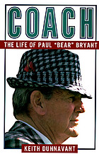 "Coach : the life of Paul ""Bear"" Bryant"