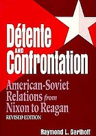 Détente and confrontation : American-Soviet relations from Nixon to Reagan