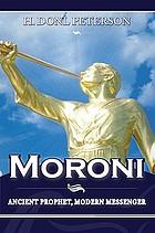 Moroni : ancient prophet, modern messenger