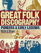 The great folk discography, vol.1 : pioneers and early legends