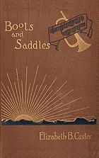 """Boots and saddles"" : or Life in Dakota with General Custer"