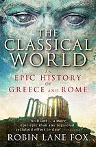 The classical world : an epic history from Greece and Rome