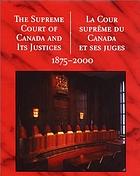 The Supreme Court of Canada and its justices, 1875-2000 : a commemorative book = La Cour suprême du Canada et ses juges, 1875-2000 : un livre commémoratif