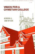Vision for a Christian college : essays