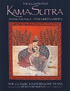 The illustrated Kama Sutra : Ananga-ranga, perfumed garden