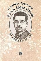 Ramón López Velarde, sus rostros desconocidos