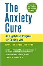 The anxiety cure : an eight-step program for getting well