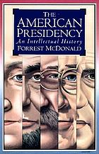 The American presidency : an intellectual history