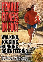 Female fitness on foot : walking, jogging, running, orienteering