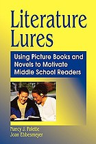 Literature lures : using picture books and novels to motivate middle school readers