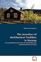 The invention of architectural tradition in Norway : as exemplified by the work of Gudolf Blakstad and Herman Munthe-Kaas
