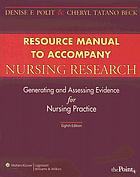 Resource manual to accompany Nursing research: generating and assessing evidence for nursing practice, 8th edition