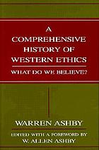 A comprehensive history of Western ethics : what do we believe?