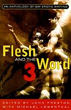 Flesh and the word 3 : an anthology of gay erotic writing