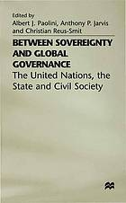 Between sovereignty and global governance : the United Nations, the state, and civil society