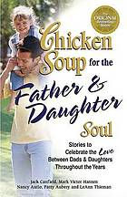 Chicken Soup for the Father & Daughter Soul: Stories to Celebrate the Love Between Dads & Daughters Throughout the Years