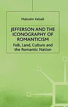 Jefferson and the iconography of romanticism : folk, land, culture, and the romantic nation