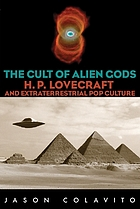 The cult of alien gods : H.P. Lovecraft and extraterrestrial pop culture