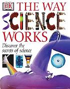 The way science works : discover the secrets of science with exciting, accessible experiments