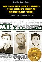 "The ""Mississippi Burning"" civil rights murder conspiracy trial : a headline court case"