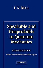 Speakable and unspeakable in quantum mechanics : collected papers on quantum philosophy