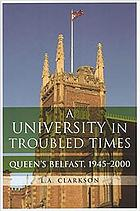 A University in troubled times : Queens Belfast, 1945-2000