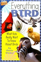 Everything bird : what kids really want to know about birds