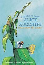I heard it from Alice Zucchini : poems about the garden