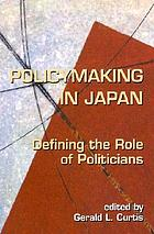 Policymaking in Japan : defining the role of politicians