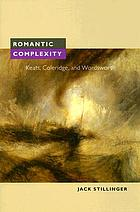 Romantic complexity : Keats, Coleridge, and Wordsworth