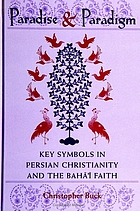 Paradise and paradigm : key symbols in Persian Christianity and the Baháí̕ Faith