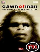 Dawn of man : the story of human evolution