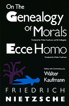 On the genealogy of morals a polemic : by way of clarification and supplement to my last book, Beyond good and evil