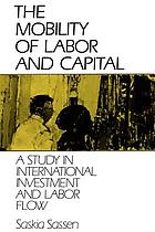 The mobility of labor and capital : a study in international investment and labor flow