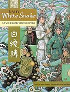 Lady White Snake : a tale from Chinese opera = [Bai She Chuan]
