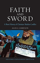 Faith and sword : a short history of Christian-Muslim conflict