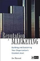 Reputation marketing : building and sustaining your organization's greatest asset