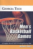 Georgia Tech men's basketball games : a complete record, fall 1979 through spring 2006